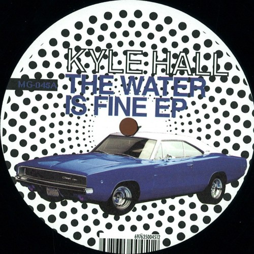 Kyle Hall	The Water Is Fine Ep